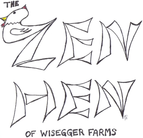 Presenting the Zen Hen of WIsegger Farms